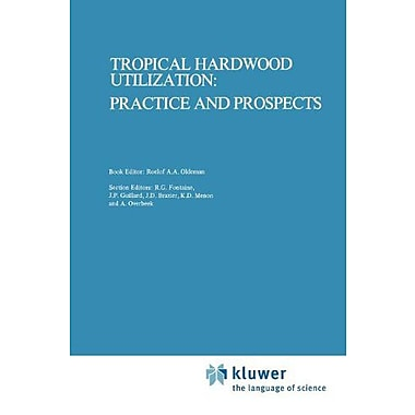 Tropical Hardwood Utilization Practice And Prospects Forestry Sciences (9789048182718)