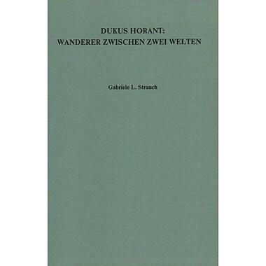 Dukus Horant Wanderer Zwischen Zwei Welten Amsterdamer Publikationen Zur Sprache Und Literatur 89 Germ (9789051832389)
