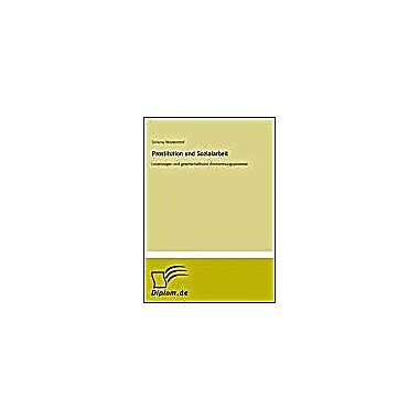 Prostitution Und Sozialarbeit Lebenslagen Und Gesellschaftliche Anerkennungsprozesse German Edition, New Book (9783838608600)