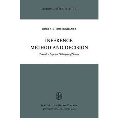 Inference Method And Decision Towards A Bayesian Philosophy Of Science Synthese Library, New Book (9789027708175)