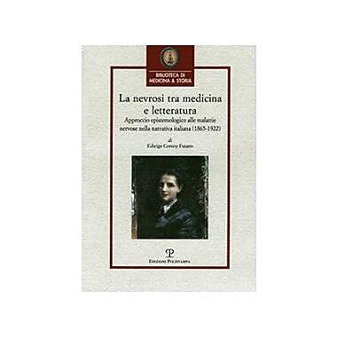 La Nevrosi Tra Medicina E Letteratura Approccio Epistemologico Alle Malattie Nervose Nella Narrativa I, New Book (9788859602606)
