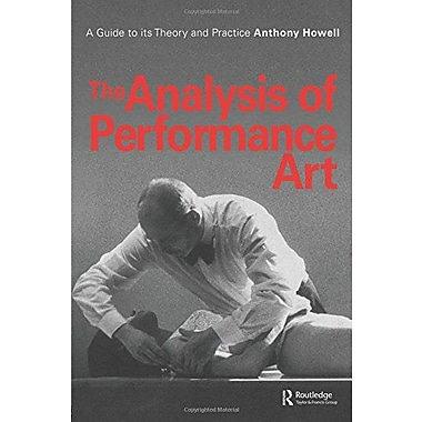 The Analysis Of Performance Art A Guide To Its Theory And Practice Contemporary Theatre Studies (9789057550867)
