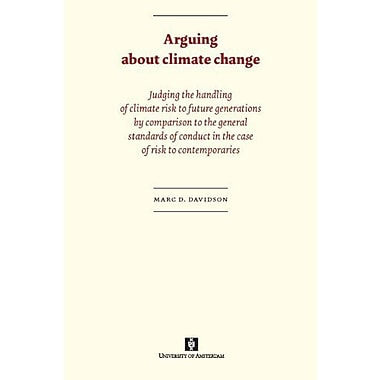 Arguing About Climate Change Judging The Handling Of Climate Risk To Future Generations By Comparison (9789056295530)