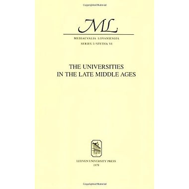 The Universities In The Late Middle Ages Mediaevalia Lovaniensia V 6 (9789061860556)