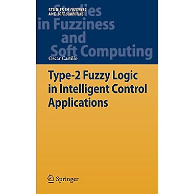 Type-2 Fuzzy Logic In Intelligent Control Applications Studies In Fuzziness And Soft Computing, New Book (9783642246623)