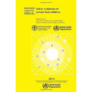 Safety Evaluation Of Certain Food Additives Sixty-Ninth Meeting Of The Joint Faowho Expert Committee , Used Book (9789241660600)
