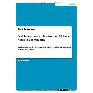 Beziehungen Von Architektur Und Bildender Kunst In Der Moderne German Edition (9783656047889)