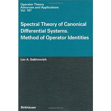 Spectral Theory Of Canonical Differential Systems Method Of Operator Identities Operator Theory Advanc (9783764360573)