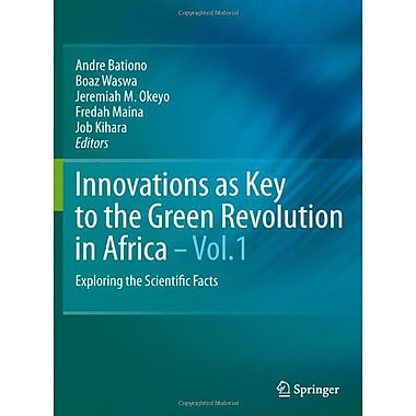 Innovations As Key To The Green Revolution In Africa Exploring The Scientific Facts (9789048125418)