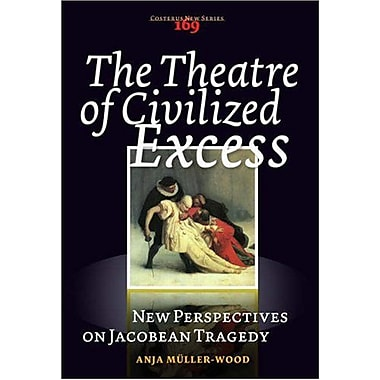The Theatre Of Civilized Excess New Perspectives On Jacobean Tragedy Costerus New, New Book (9789042021907)
