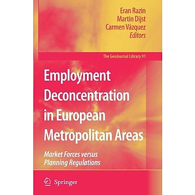 Employment Deconcentration In European Metropolitan Areas Market Forces Versus Planning Regulations Ge (9789048174416)