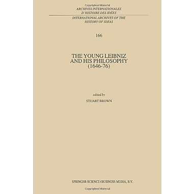 The Young Leibniz And His Philosophy 1646-76 International Archives Of The History Of Ideas Archives I, New Book (9789048153329)
