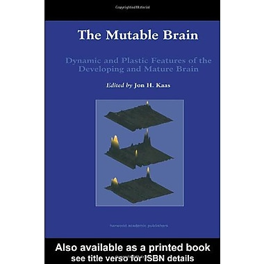 Mutable Brain Dynamic And Plastic Features Of The Developing And Mature Brain Brain Plasticity And Reo, New Book (9789058230812)