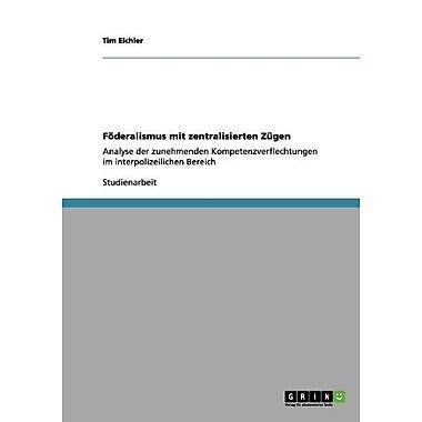 Foderalismus Mit Zentralisierten Zugen German Edition (9783656018995)