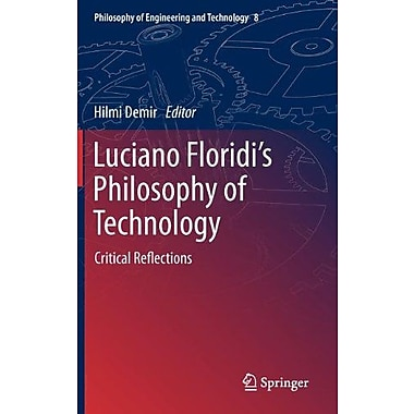Luciano Floridis Philosophy Of Technology Critical Reflections Philosophy Of Engineering And Technolog (9789400742918)