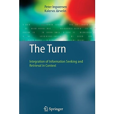 The Turn Integration Of Information Seeking And Retrieval In Context The Information Retrieval Series, Used Book (9789048169818)