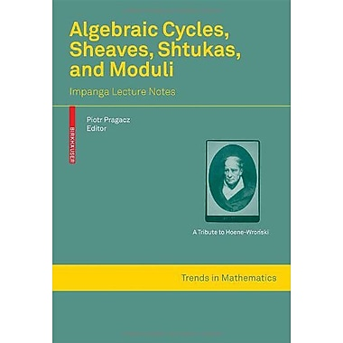 Algebraic Cycles Sheaves Shtukas And Moduli Impanga Lecture Notes Trends In Mathematics (9783764385361)