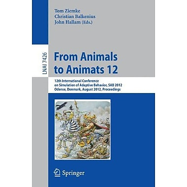 From Animals To Animats 12 12Th International Conference On Simulation Of Adaptive Behavior Sab 2012 O, New Book (9783642330926)