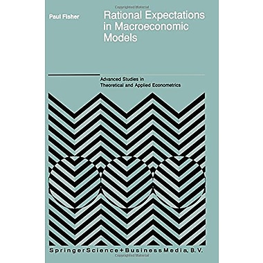 Rational Expectations In Macroeconomic Models Advanced Studies In Theoretical And Applied Econometric, Used Book (9789048141883)