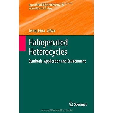 Halogenated Heterocycles Synthesis Application And Environment Topics In Heterocyclic Chemistry, New Book (9783642251023)
