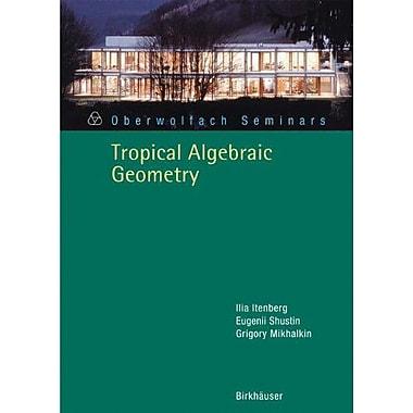 Tropical Algebraic Geometry Overwolfach Seminars (9783764383091)
