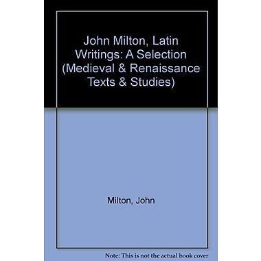 John Milton Latin Writings A Selection Medieval Amp Renaissance Texts Amp Studies Latin Edition, Used Book (9789023233749)