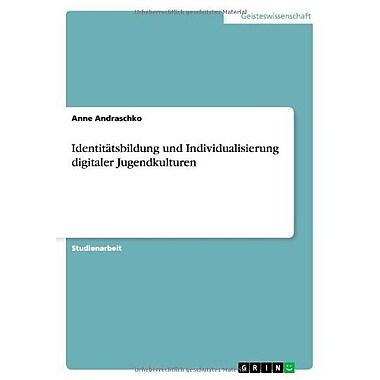 Identitatsbildung Und Individualisierung Digitaler Jugendkulturen German Edition, Used Book (9783656189329)