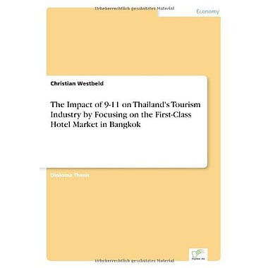The Impact Of 9-11 On Thailands Tourism Industry By Focusing On The First-Class Hotel Market In Bangko, New Book (9783838659077)