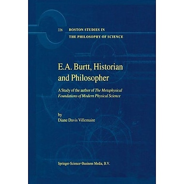 Ea Burtt Historian And Philosopher A Study Of The Author Of The Metaphysical Foundations Of Modern Phy, New Book (9789048159376)
