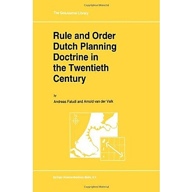 Rule And Order Dutch Planning Doctrine In The Twentieth Century Geojournal Library Volume 28 (9789048143474)
