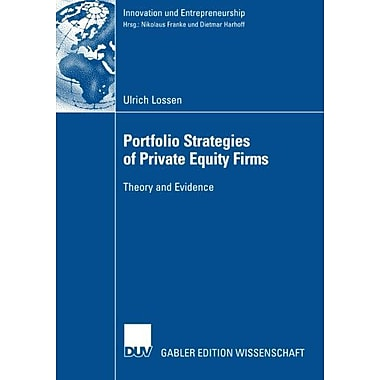 Portfolio Strategies Of Private Equity Firms Theory And Evidence Innovation Und Entrepreneurship, New Book (9783835005778)