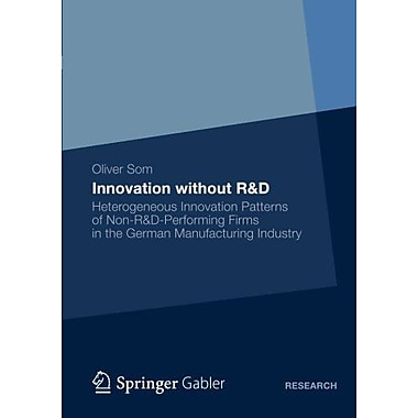 Innovation Without Rampd Heterogeneous Innovation Patterns Of Non-Rampd-Performing Firms In The German, New Book (9783834934918)