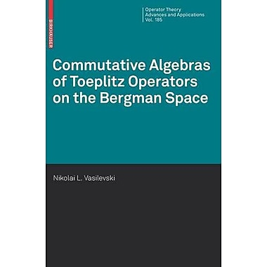 Commutative Algebras Of Toeplitz Operators On The Bergman Space Operator Theory Advances And Applicati, New Book (9783764387259)