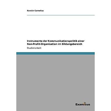 Instrumente Der Kommunikationspolitik Einer Non-Profit-Organisation Im Bildungsbereich German Edition (9783656991427)