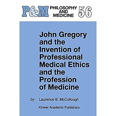 John Gregory And The Invention Of Professional Medical Ethics And The Profession Of Medicine Philosop, Used Book (9789048149841)