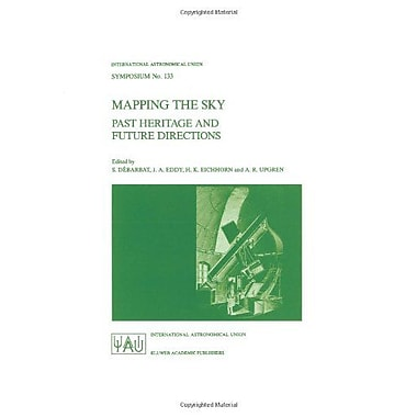 Mapping The Sky Past Heritage And Future Directions Proceedings Of The 133Rd Symposium Of The Internat (9789027728104)
