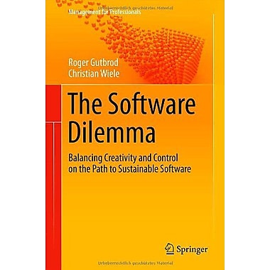 The Software Dilemma Balancing Creativity And Control On The Path To Sustainable Software Management (9783642272356)