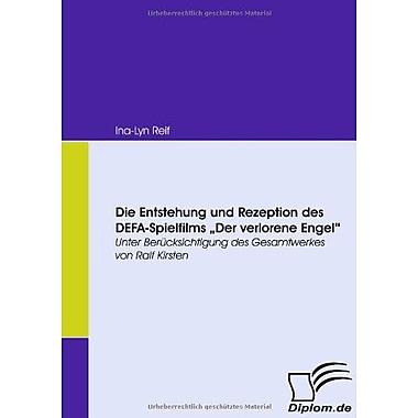 Die Entstehung Und Rezeption Des Defa-Spielfilms Der Verlorene Engel Unter Berucksichtigung Des Gesamt, New Book (9783836671286)