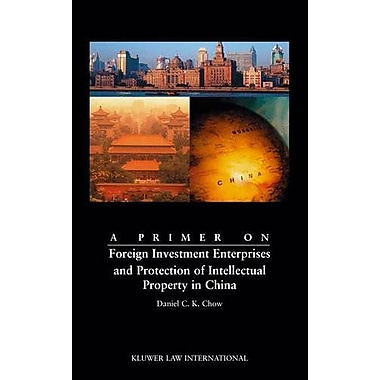 A Primer On Foreign Investment Enterprises And Protection Of Intellectual Property In China (9789041188847)