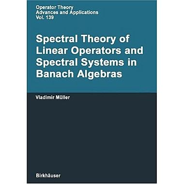Spectral Theory Of Linear Operators And Spectral Systems In Banach Algebras Operator Theory Advances A (9783764369125)