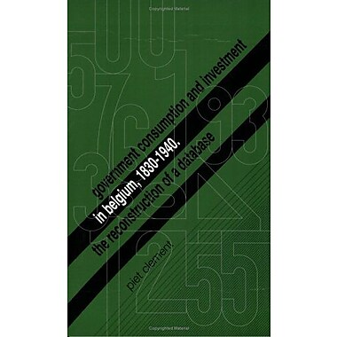 Government Consumption And Investment In Belgium 18301940 The Reconstruction Of A Database Studies In, Used Book (9789058670595)