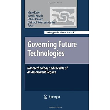 Governing Future Technologies Nanotechnology And The Rise Of An Assessment Regime Sociology Of The Sci, New Book (9789048128334)