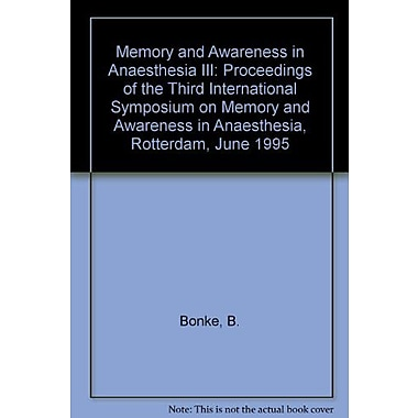 Memory and Awareness in Anaesthesia III: Proceedings of the Third International Symposium on Memory and Awa (9789023230847)