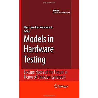 Models in Hardware Testing: Lecture Notes of the Forum in Honor of Christian Landrault (Frontiers in Electr, New (9789048132812)