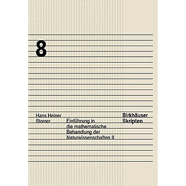 Einfuhrung in die mathematische Behandlung der Naturwissenschaften II (Birkhauser Skripten) (Volume 8) (Ger (9783764353254)
