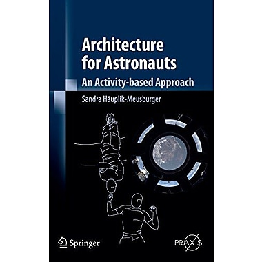 Architecture for Astronauts: An Activity-based Approach (Springer Praxis Books), New Book (9783709106662)