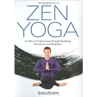 Zen Yoga: A Path To Enlightenment Through Breathing, Movement And Meditation (9784770030474)