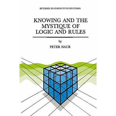 Knowing and the Mystique of Logic and Rules: including True Statements in Knowing and Action * Computer Mod, New (9789048146093)
