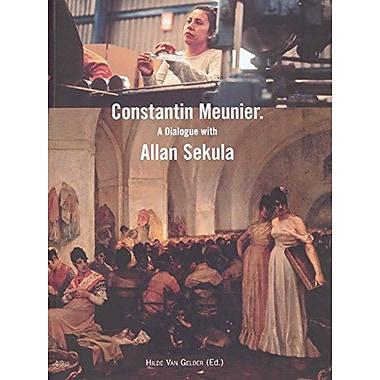Constantin Meunier: A Dialogue With Allan Sekula (Lieven Gevaert Series) (v. 2), Used Book (9789058674883)