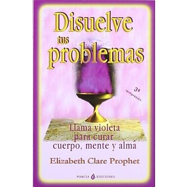Disuelve Tus Problemas/ Disolve Your Problems (Spanish Edition) (9788495513588)